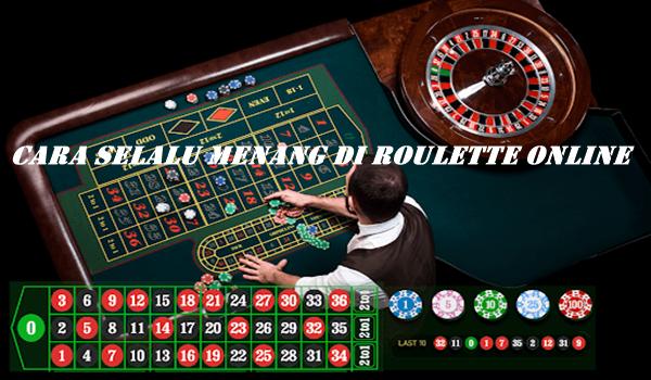 Cara Selalu Menang di Roulette Online – Serba Serbi Games Slot Online